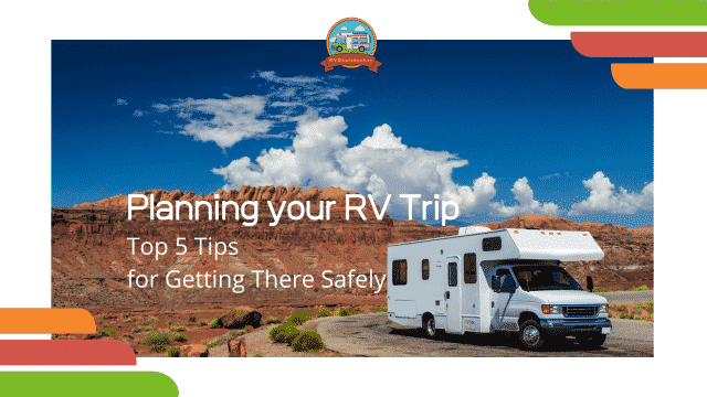 planning your rv trip top 5 tips for getting there safely