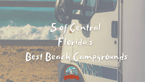 5 of central floridas beach camping campgrounds