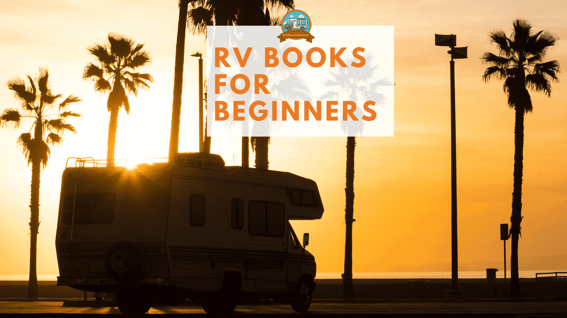 rv books for beginners title with rv camper parked by a sunset and palm trees